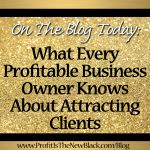 What Every Profitable Business Owner Knows  About Attracting Clients