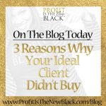3 Reasons Why Your Ideal Client Didn't Buy