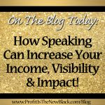 How Speaking Can Increase Your Income, Visibility & Impact