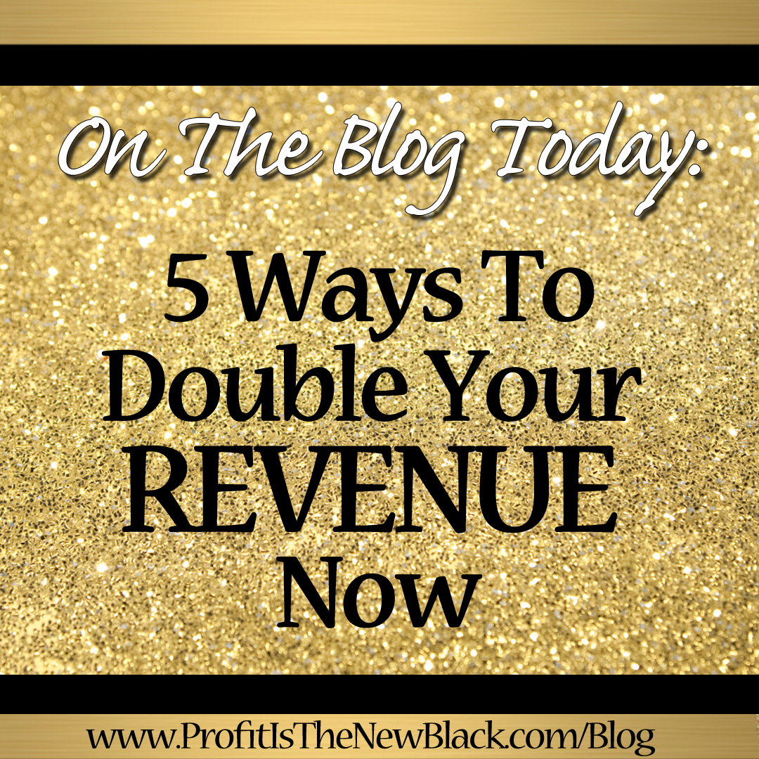 5 Ways To Double Your Revenue, Now